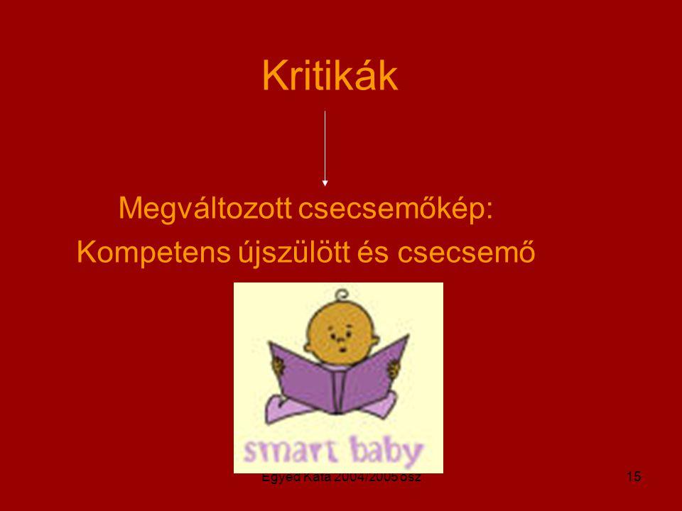 Egyed Kata 2004/2005 ősz15 Kritikák Megváltozott csecsemőkép: Kompetens újszülött és csecsemő