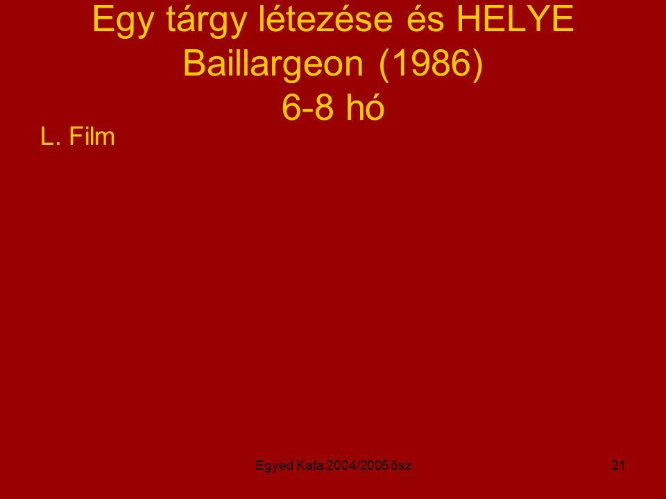 Egyed Kata 2004/2005 ősz21 Egy tárgy létezése és HELYE Baillargeon (1986) 6-8 hó L. Film