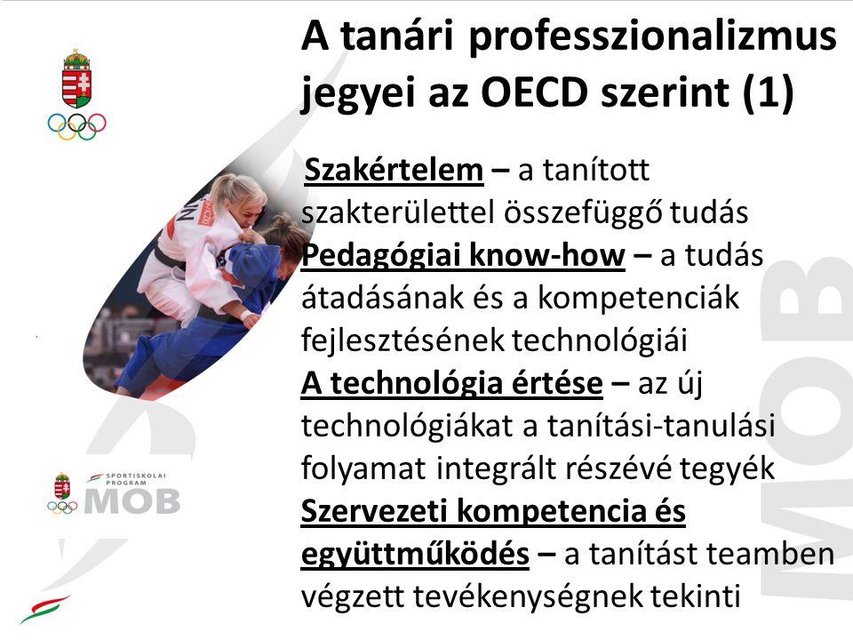 A tanári professzionalizmus jegyei az OECD szerint (1) Szakértelem – a tanított szakterülettel összefüggő tudás Pedagógiai know-how – a tudás átadásának és a kompetenciák fejlesztésének technológiái A technológia értése – az új technológiákat a tanítási-tanulási folyamat integrált részévé tegyék Szervezeti kompetencia és együttműködés – a tanítást teamben végzett tevékenységnek tekinti
