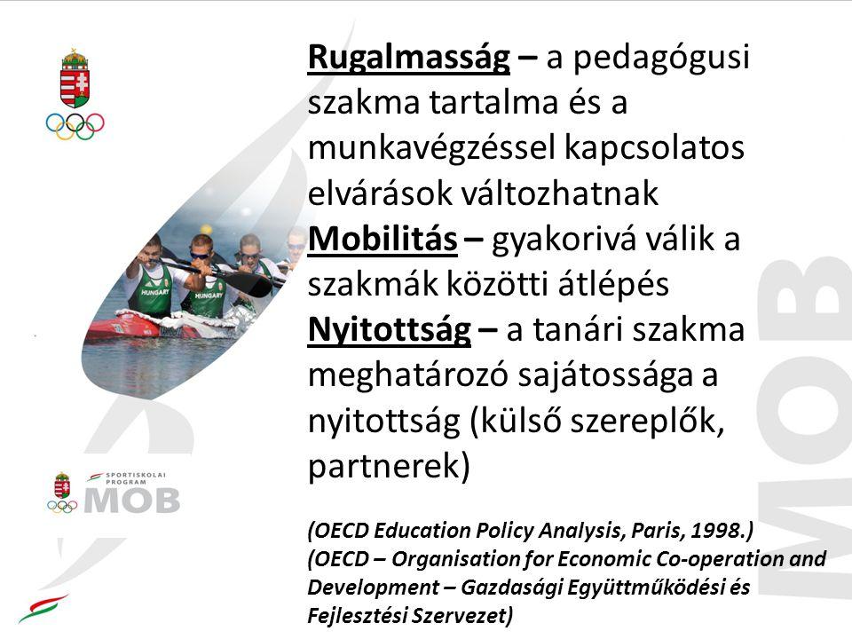 Rugalmasság – a pedagógusi szakma tartalma és a munkavégzéssel kapcsolatos elvárások változhatnak Mobilitás – gyakorivá válik a szakmák közötti átlépés Nyitottság – a tanári szakma meghatározó sajátossága a nyitottság (külső szereplők, partnerek) (OECD Education Policy Analysis, Paris, 1998.) (OECD – Organisation for Economic Co-operation and Development – Gazdasági Együttműködési és Fejlesztési Szervezet)