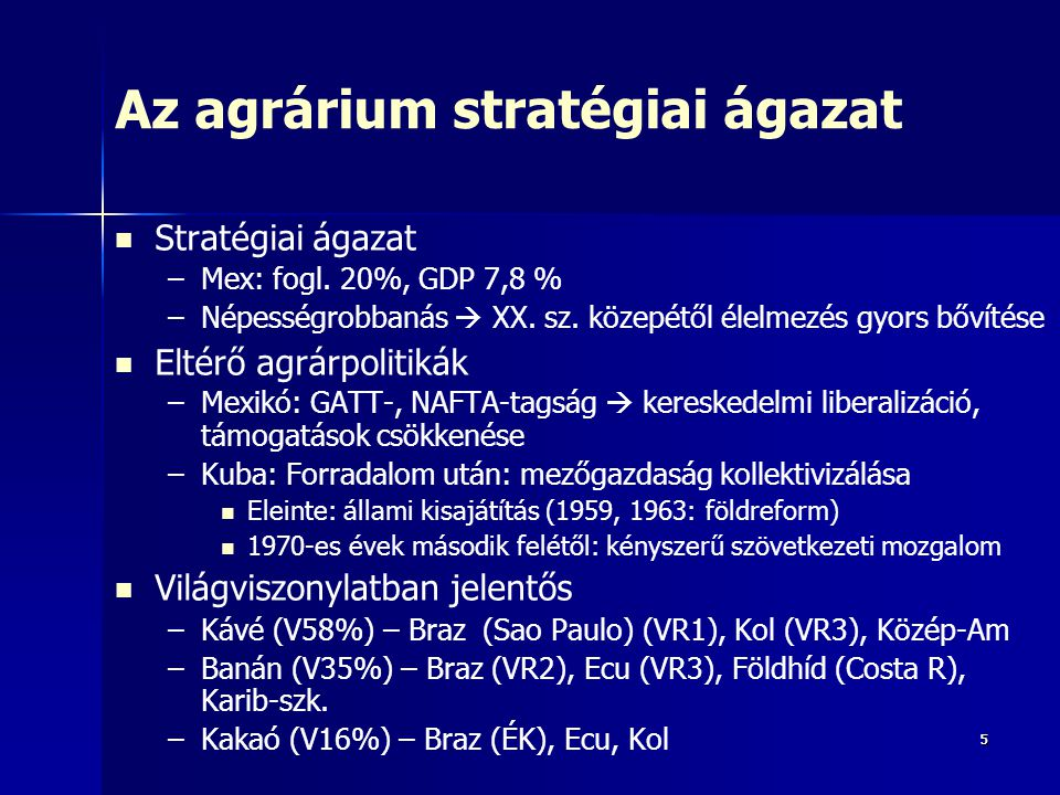 55 Az agrárium stratégiai ágazat Stratégiai ágazat – –Mex: fogl. 20%, GDP 7,8 % – –Népességrobbanás  XX. sz. közepétől élelmezés gyors bővítése Eltér