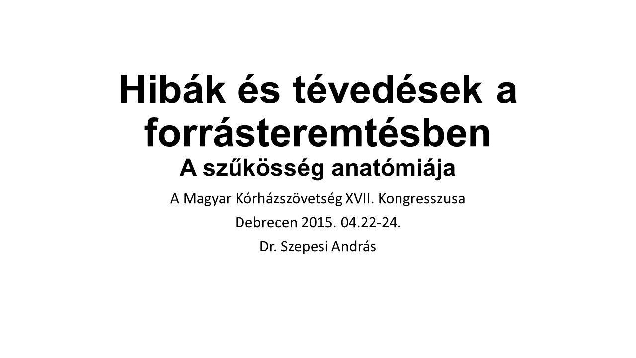 Hibák és tévedések a forrásteremtésben A szűkösség anatómiája A Magyar Kórházszövetség XVII.