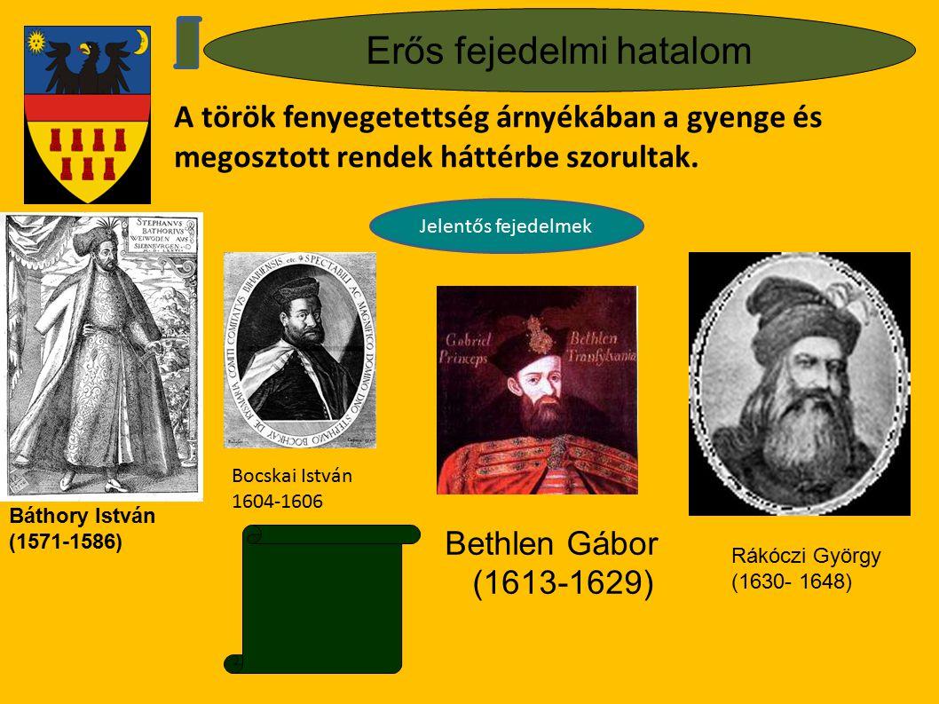 Erős fejedelmi hatalom A török fenyegetettség árnyékában a gyenge és megosztott rendek háttérbe szorultak. Báthory István (1571-1586) Jelentős fejedel