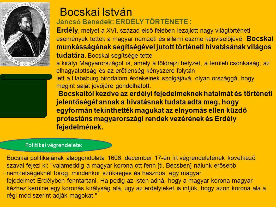 Bocskai István Politikai végrendelete: … Jancsó Benedek: ERDÉLY TÖRTÉNETE : Erdély, melyet a XVI. század első felében lezajlott nagy világtörténeti es