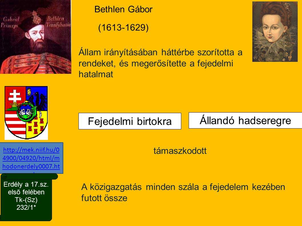 Bethlen Gábor (1613-1629) http://mek.niif.hu/0 4900/04920/html/m hodonerdely0007.ht ml http://mek.niif.hu/0 4900/04920/html/m hodonerdely0007.ht ml Er