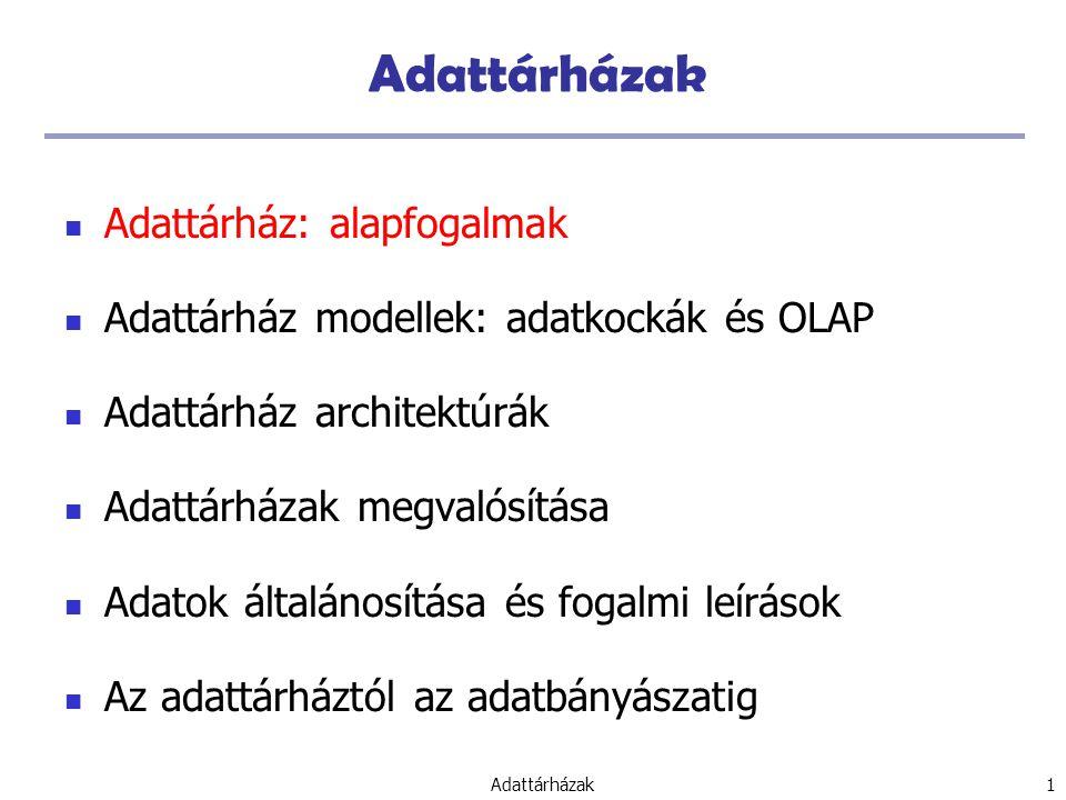 Adattárházak 1 Adattárház: alapfogalmak Adattárház modellek: adatkockák és OLAP Adattárház architektúrák Adattárházak megvalósítása Adatok általánosítása és fogalmi leírások Az adattárháztól az adatbányászatig