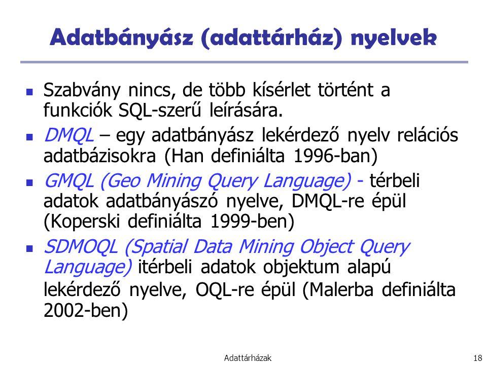 Adattárházak 18 Adatbányász (adattárház) nyelvek Szabvány nincs, de több kísérlet történt a funkciók SQL-szerű leírására.