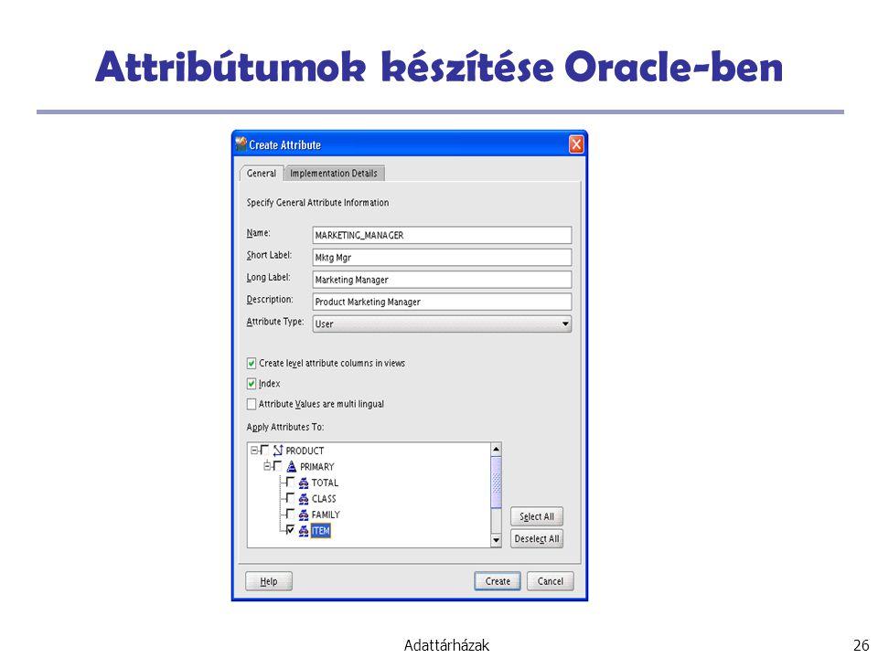 Adattárházak 26 Attribútumok készítése Oracle-ben