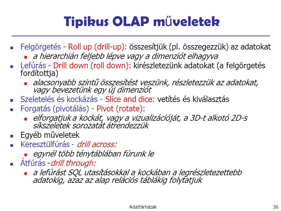 Adattárházak 36 Tipikus OLAP m ű veletek Felgörgetés - Roll up (drill-up): összesítjük (pl.