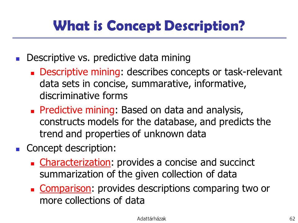 Adattárházak 62 What is Concept Description.Descriptive vs.