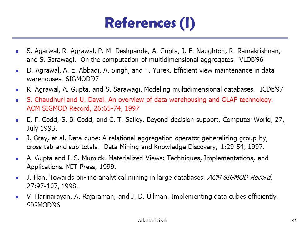 Adattárházak 81 References (I) S.Agarwal, R. Agrawal, P.