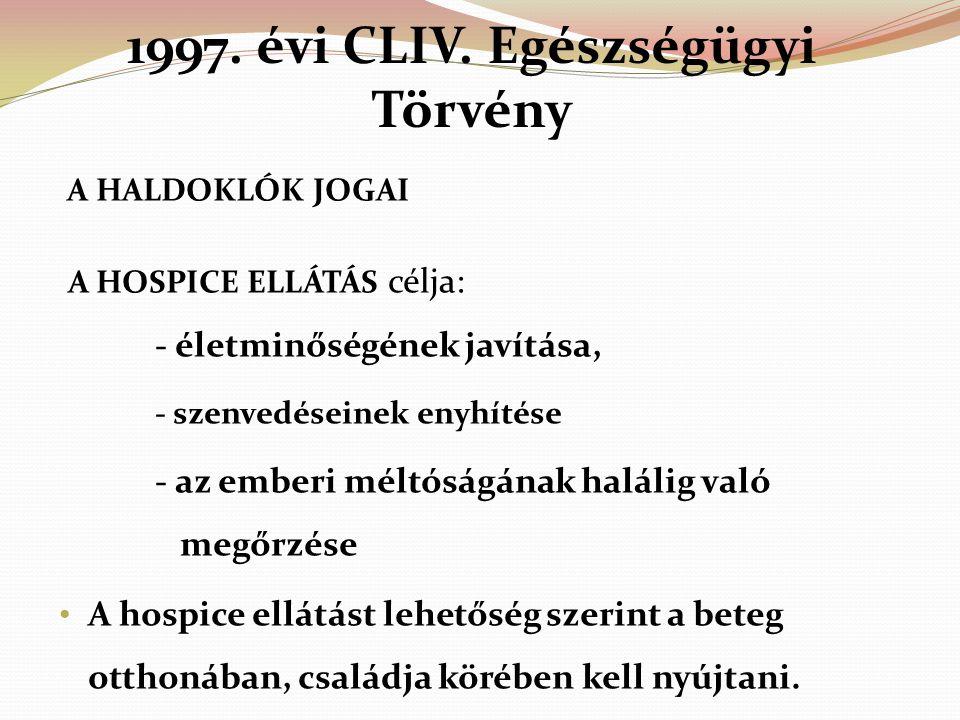 1997. évi CLIV. Egészségügyi Törvény A HALDOKLÓK JOGAI A HOSPICE ELLÁTÁS célja: - életminőségének javítása, - szenvedéseinek enyhítése - az emberi mél