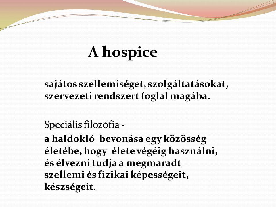 A hospice sajátos szellemiséget, szolgáltatásokat, szervezeti rendszert foglal magába. Speciális filozófia - a haldokló bevonása egy közösség életébe,