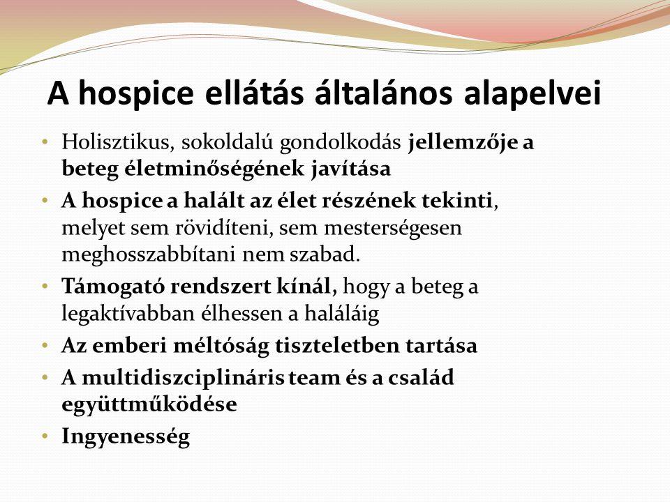 A hospice ellátás általános alapelvei Holisztikus, sokoldalú gondolkodás jellemzője a beteg életminőségének javítása A hospice a halált az élet részén