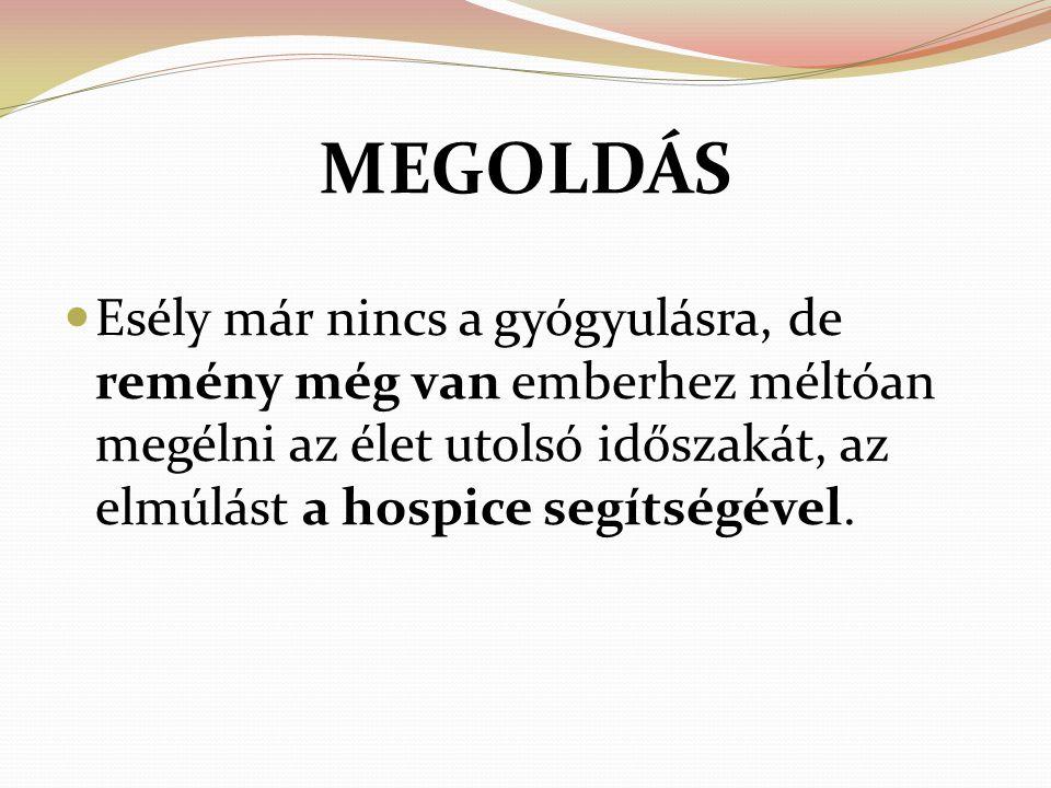 A hospice ellátás általános alapelvei Holisztikus, sokoldalú gondolkodás jellemzője a beteg életminőségének javítása A hospice a halált az élet részének tekinti, melyet sem rövidíteni, sem mesterségesen meghosszabbítani nem szabad.