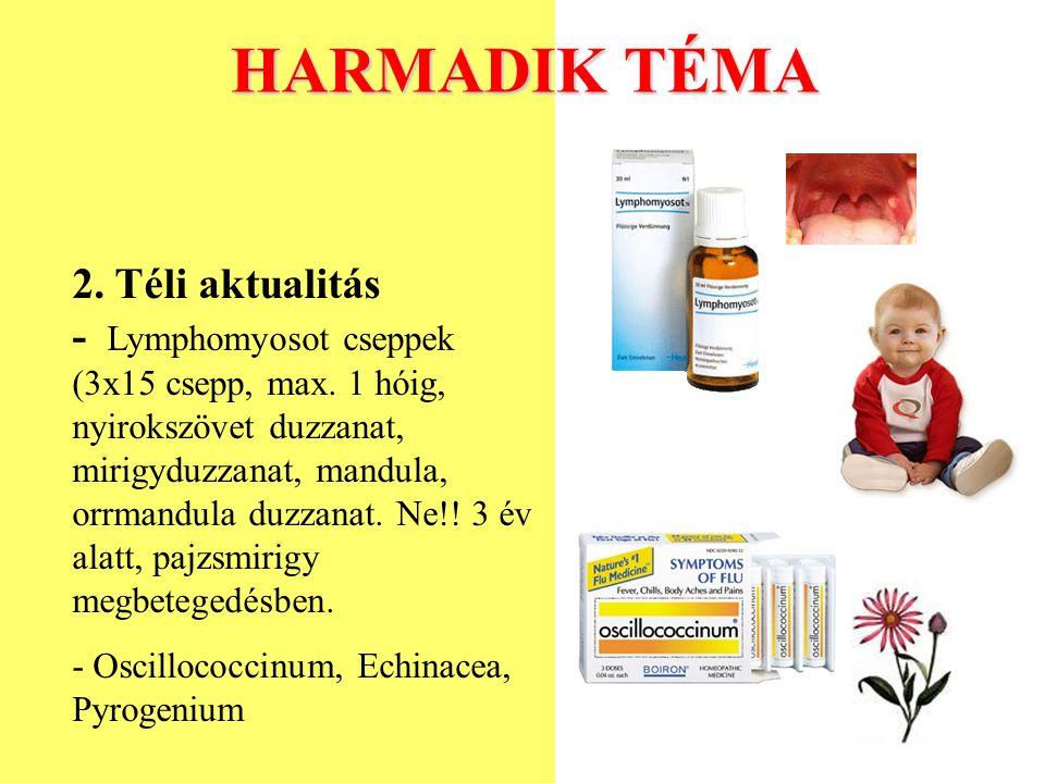 HARMADIK TÉMA 2. Téli aktualitás - Lymphomyosot cseppek (3x15 csepp, max. 1 hóig, nyirokszövet duzzanat, mirigyduzzanat, mandula, orrmandula duzzanat.