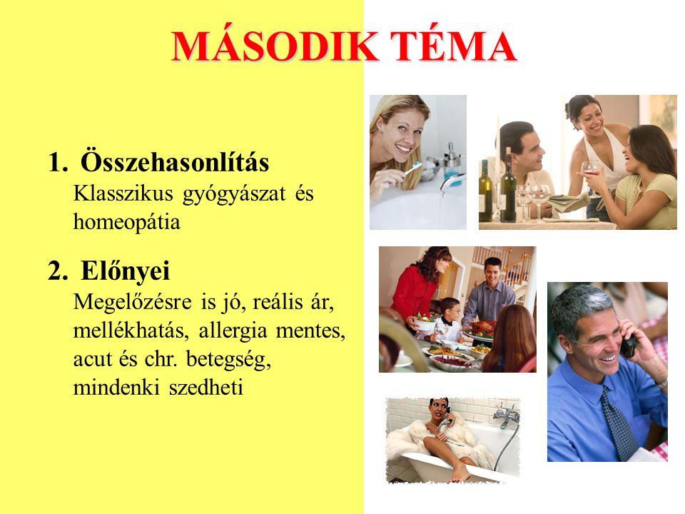 MÁSODIK TÉMA 1. Összehasonlítás Klasszikus gyógyászat és homeopátia 2. Előnyei Megelőzésre is jó, reális ár, mellékhatás, allergia mentes, acut és chr