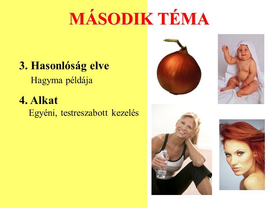 MÁSODIK TÉMA 3. Hasonlóság elve Hagyma példája 4. Alkat Egyéni, testreszabott kezelés