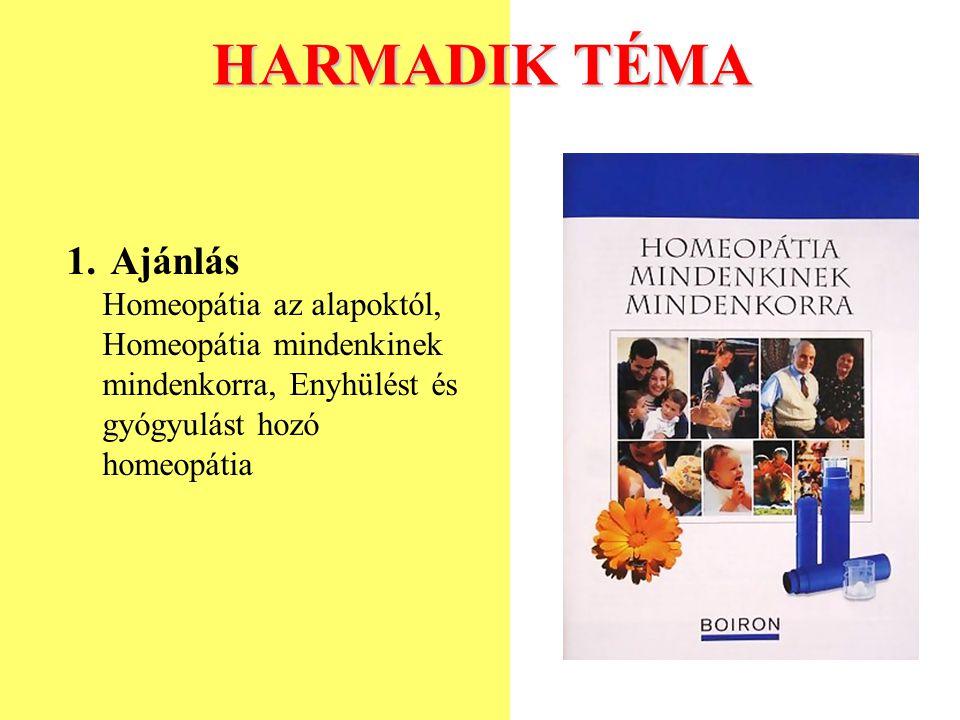 HARMADIK TÉMA 1. Ajánlás Homeopátia az alapoktól, Homeopátia mindenkinek mindenkorra, Enyhülést és gyógyulást hozó homeopátia