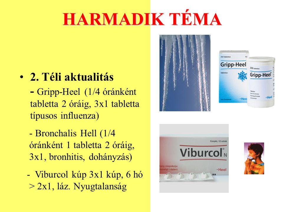 HARMADIK TÉMA 2. Téli aktualitás - Gripp-Heel (1/4 óránként tabletta 2 óráig, 3x1 tabletta típusos influenza) - Bronchalis Hell (1/4 óránként 1 tablet
