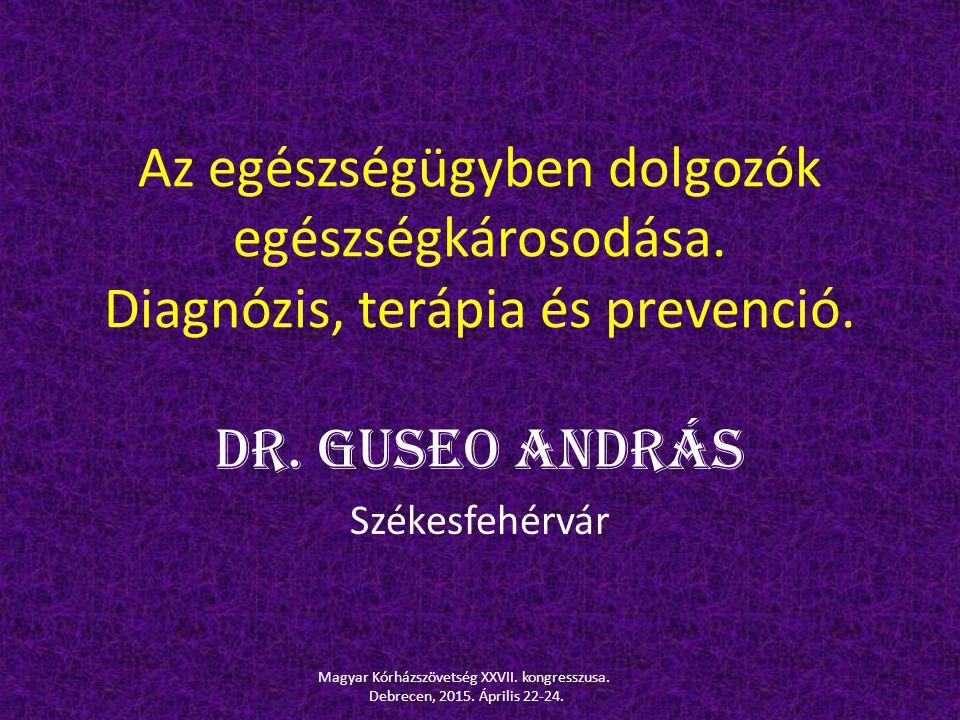 Az egészségügyben dolgozók egészségkárosodása. Diagnózis, terápia és prevenció. Dr. Guseo András Székesfehérvár Magyar Kórházszövetség XXVII. kongress