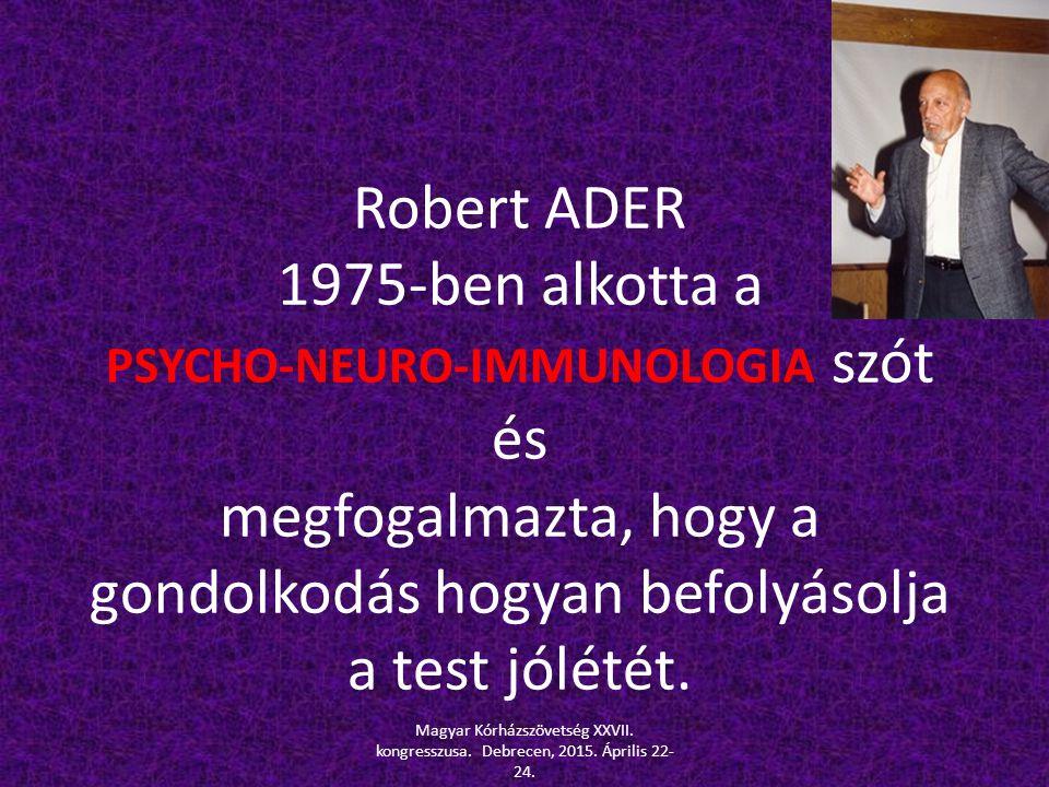 Robert ADER 1975-ben alkotta a PSYCHO-NEURO-IMMUNOLOGIA szót és megfogalmazta, hogy a gondolkodás hogyan befolyásolja a test jólétét. Magyar Kórházszö