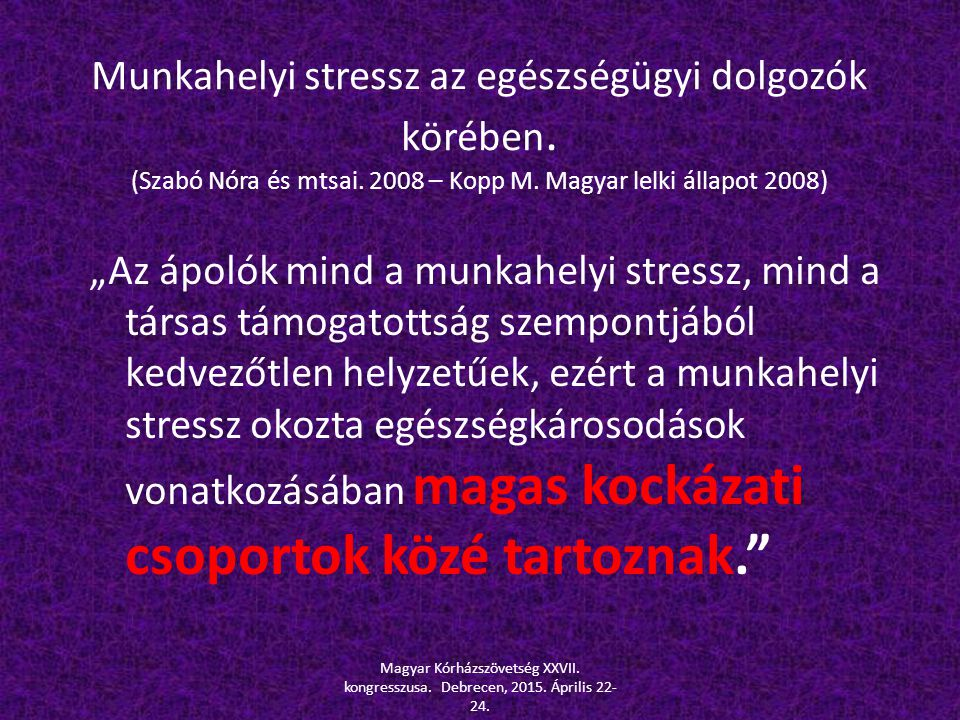 """Munkahelyi stressz az egészségügyi dolgozók körében. (Szabó Nóra és mtsai. 2008 – Kopp M. Magyar lelki állapot 2008) """"Az ápolók mind a munkahelyi stre"""