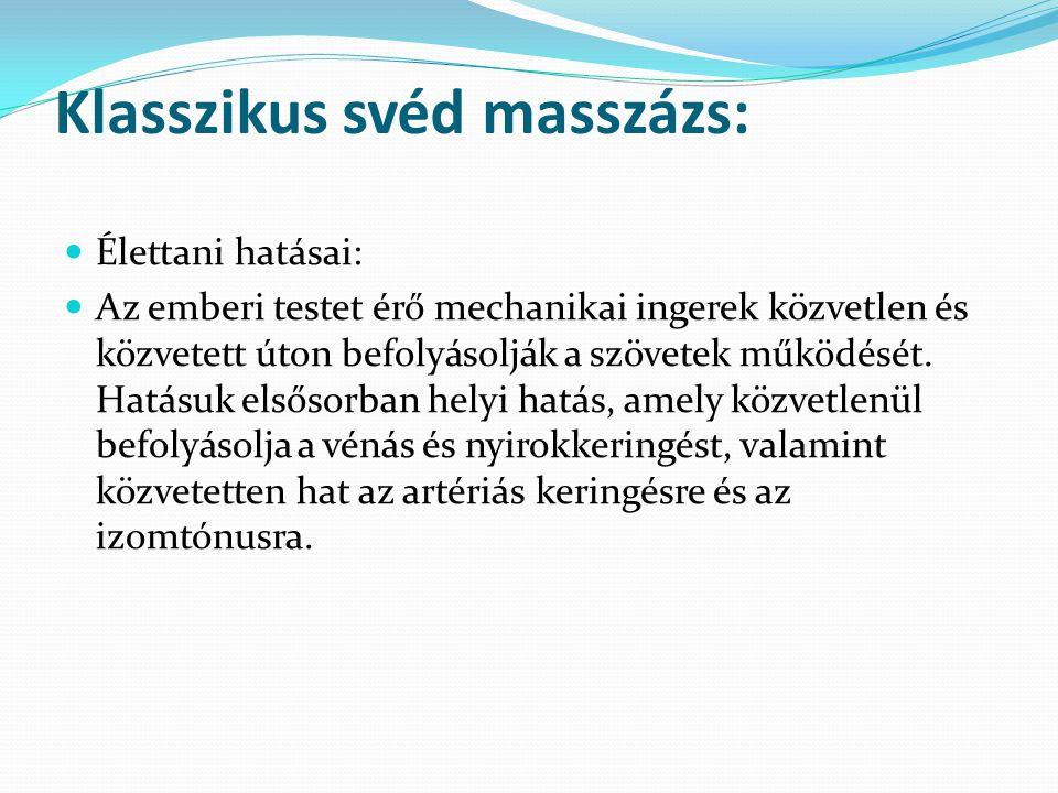 Klasszikus svéd masszázs: Élettani hatásai: Az emberi testet érő mechanikai ingerek közvetlen és közvetett úton befolyásolják a szövetek működését. Ha