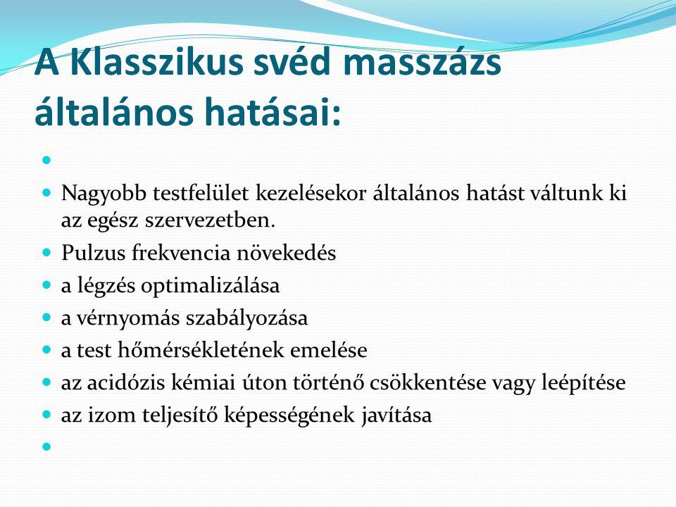 A Klasszikus svéd masszázs általános hatásai: Nagyobb testfelület kezelésekor általános hatást váltunk ki az egész szervezetben. Pulzus frekvencia növ