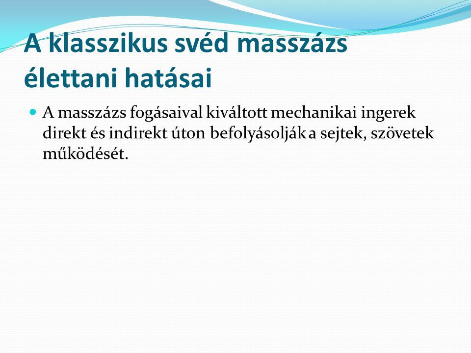 A klasszikus svéd masszázs élettani hatásai A masszázs fogásaival kiváltott mechanikai ingerek direkt és indirekt úton befolyásolják a sejtek, szövete