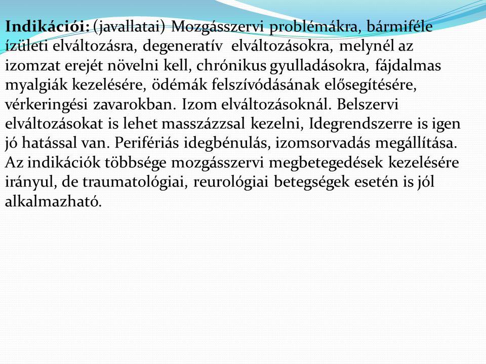 Indikációi: (javallatai) Mozgásszervi problémákra, bármiféle ízületi elváltozásra, degeneratív elváltozásokra, melynél az izomzat erejét növelni kell,