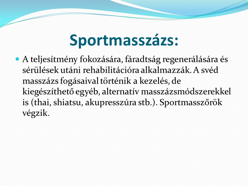 Sportmasszázs: A teljesítmény fokozására, fáradtság regenerálására és sérülések utáni rehabilitációra alkalmazzák. A svéd masszázs fogásaival történik