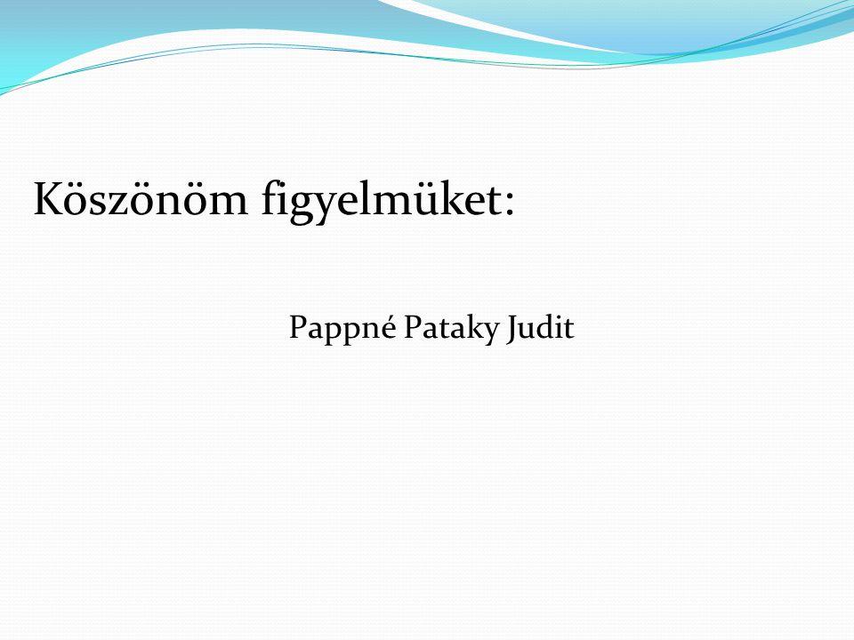 Köszönöm figyelmüket: Pappné Pataky Judit