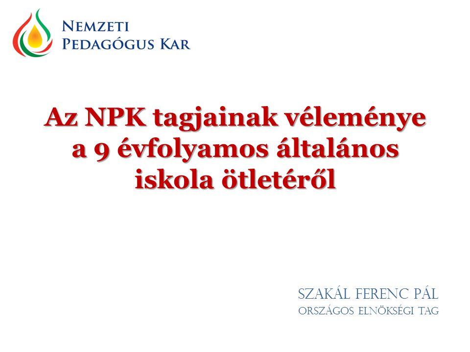 Az NPK tagjainak véleménye a 9 évfolyamos általános iskola ötletéről Szakál Ferenc Pál országos elnökségi tag