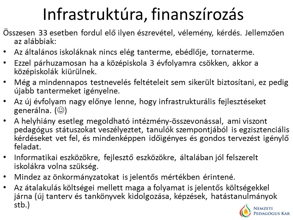 Infrastruktúra, finanszírozás Összesen 33 esetben fordul elő ilyen észrevétel, vélemény, kérdés.