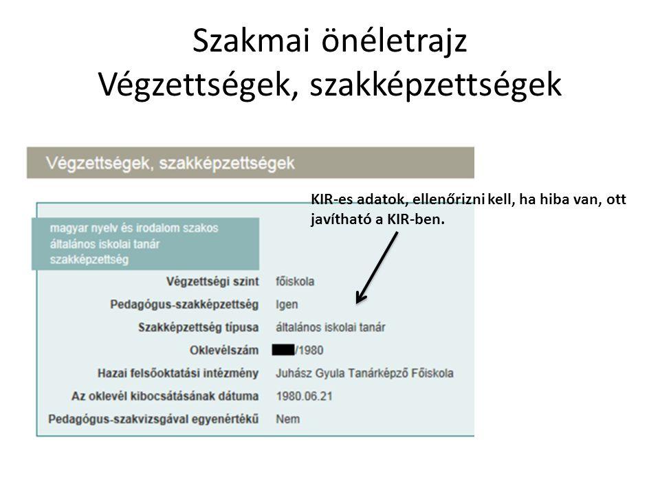 Szakmai önéletrajz Végzettségek, szakképzettségek KIR-es adatok, ellenőrizni kell, ha hiba van, ott javítható a KIR-ben.