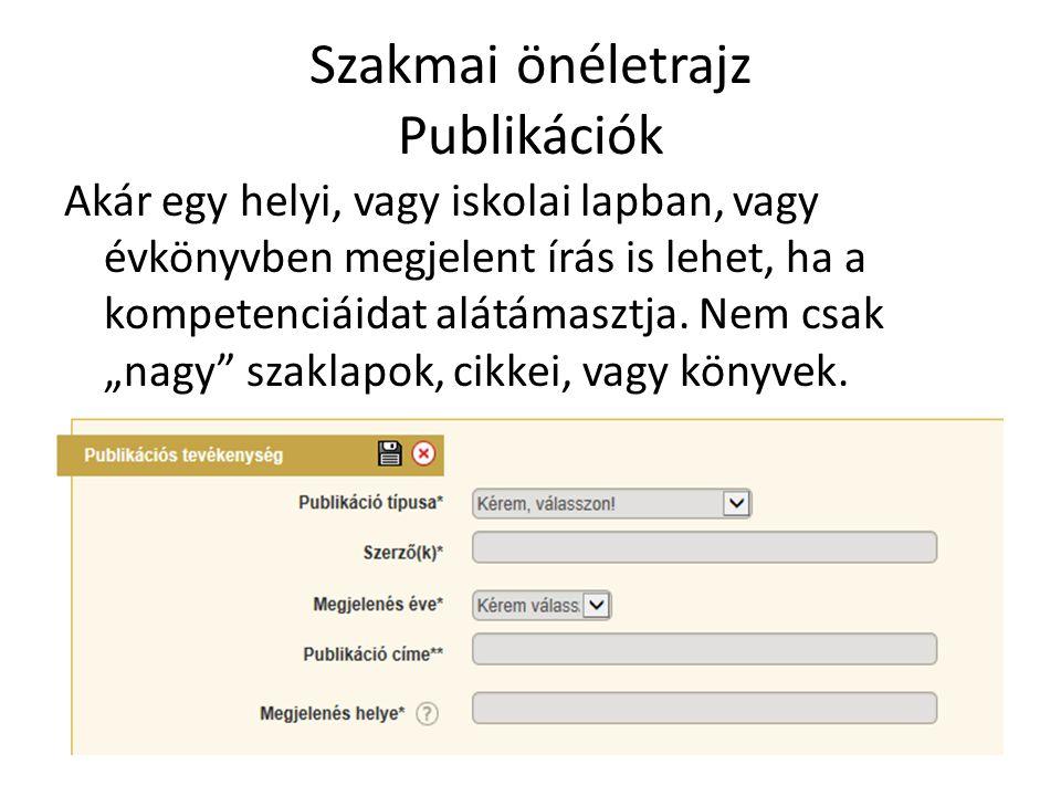 Szakmai önéletrajz Publikációk Akár egy helyi, vagy iskolai lapban, vagy évkönyvben megjelent írás is lehet, ha a kompetenciáidat alátámasztja.