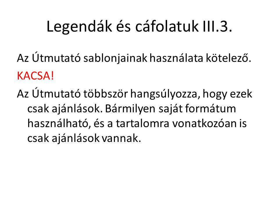 Legendák és cáfolatuk III.3. Az Útmutató sablonjainak használata kötelező. KACSA! Az Útmutató többször hangsúlyozza, hogy ezek csak ajánlások. Bármily