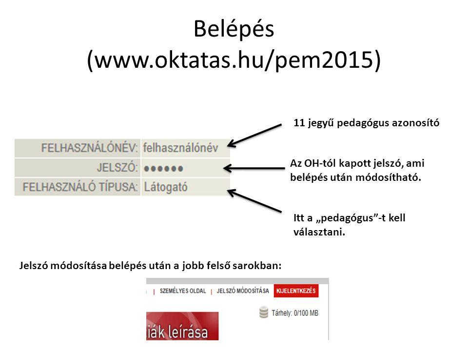 """Belépés (www.oktatas.hu/pem2015) 11 jegyű pedagógus azonosító Az OH-tól kapott jelszó, ami belépés után módosítható. Itt a """"pedagógus""""-t kell választa"""