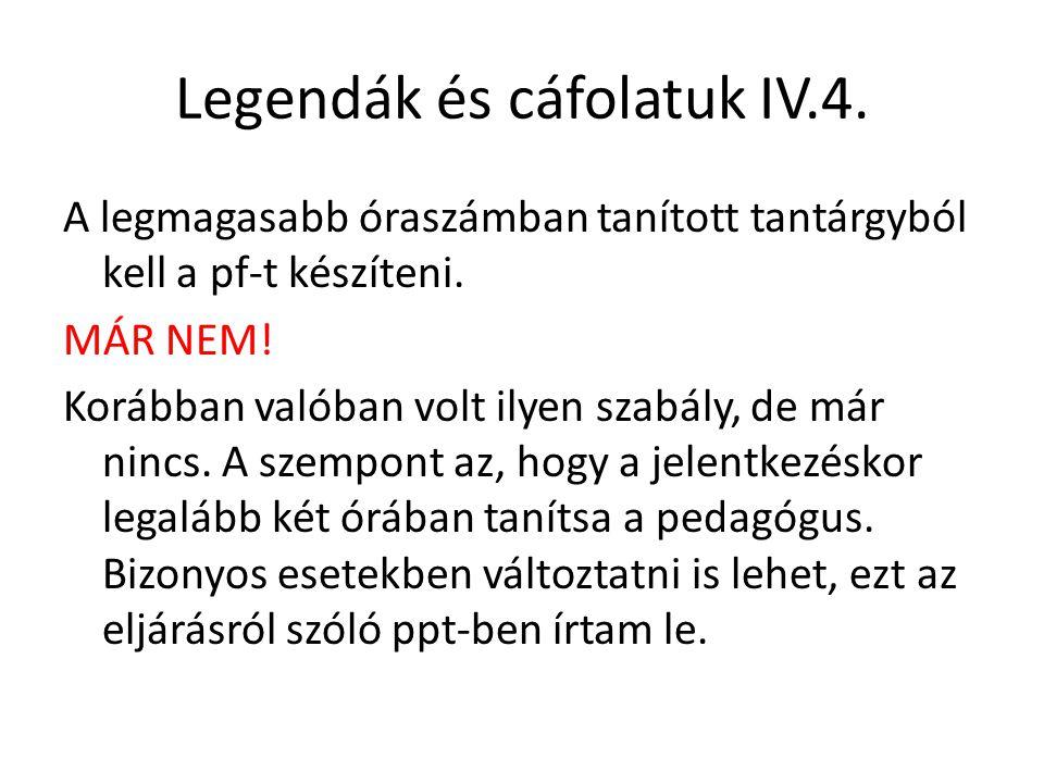 Legendák és cáfolatuk IV.4.A legmagasabb óraszámban tanított tantárgyból kell a pf-t készíteni.