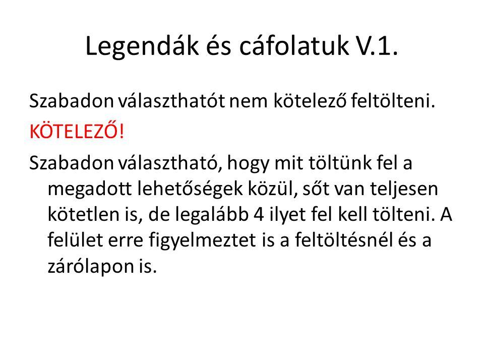 Legendák és cáfolatuk V.1. Szabadon választhatót nem kötelező feltölteni. KÖTELEZŐ! Szabadon választható, hogy mit töltünk fel a megadott lehetőségek