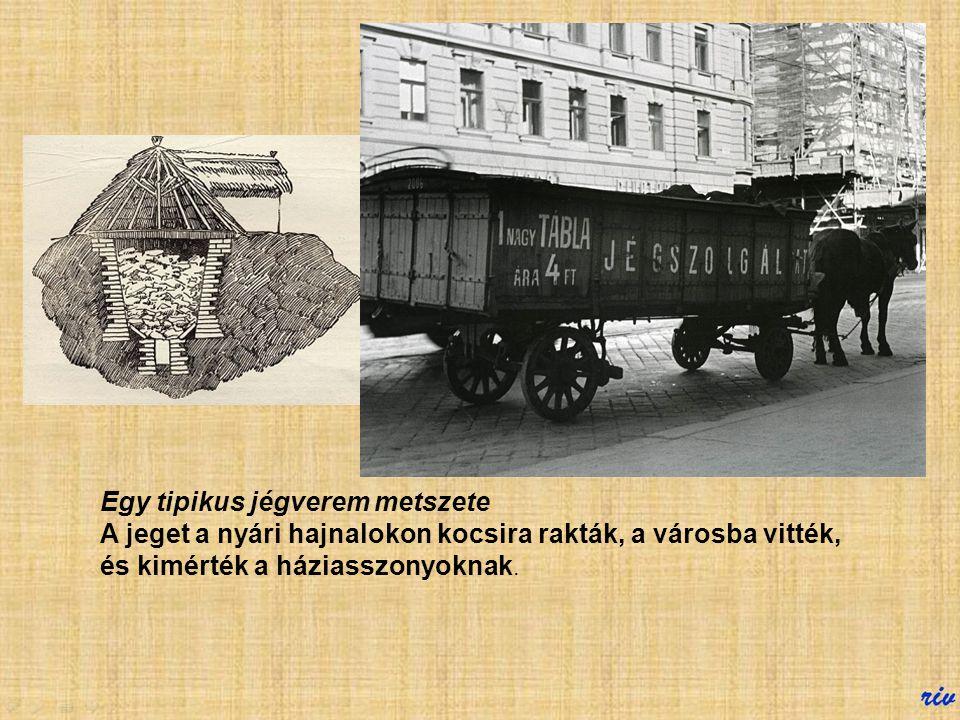 Jeges A régi időkben is hidegen kellett tartani valahogy bizonyos romlandó élelmiszereket.