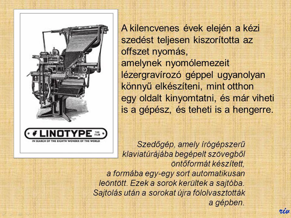 Nyomdai szedő Az ő feladata volt a kicsiny ólombetűkből a sajtó kalodájába szedni a kinyomtatandó szöveget, s egyben a végső helyesírás ellenőrzést is ő végezte el.