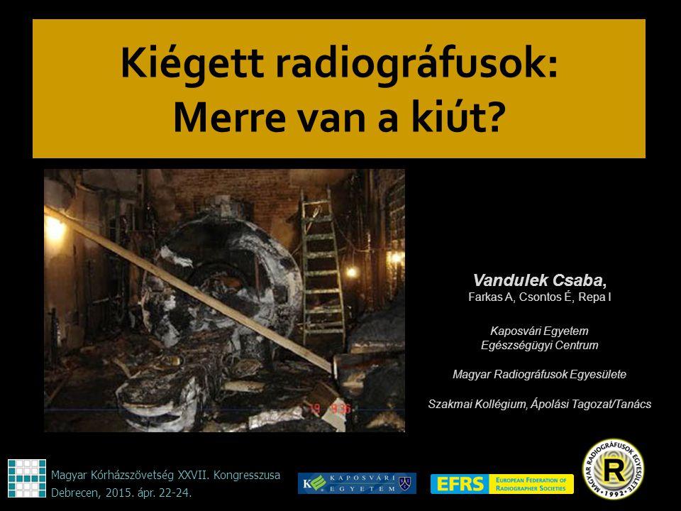 Kiégett radiográfusok: Merre van a kiút? Vandulek Csaba, Farkas A, Csontos É, Repa I Kaposvári Egyetem Egészségügyi Centrum Magyar Radiográfusok Egyes
