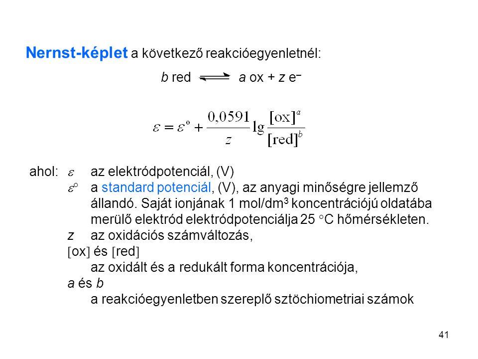 41 Nernst-képlet a következő reakcióegyenletnél: ahol:  az elektródpotenciál, (V)  a standard potenciál, (V), az anyagi minőségre jellemző állandó.