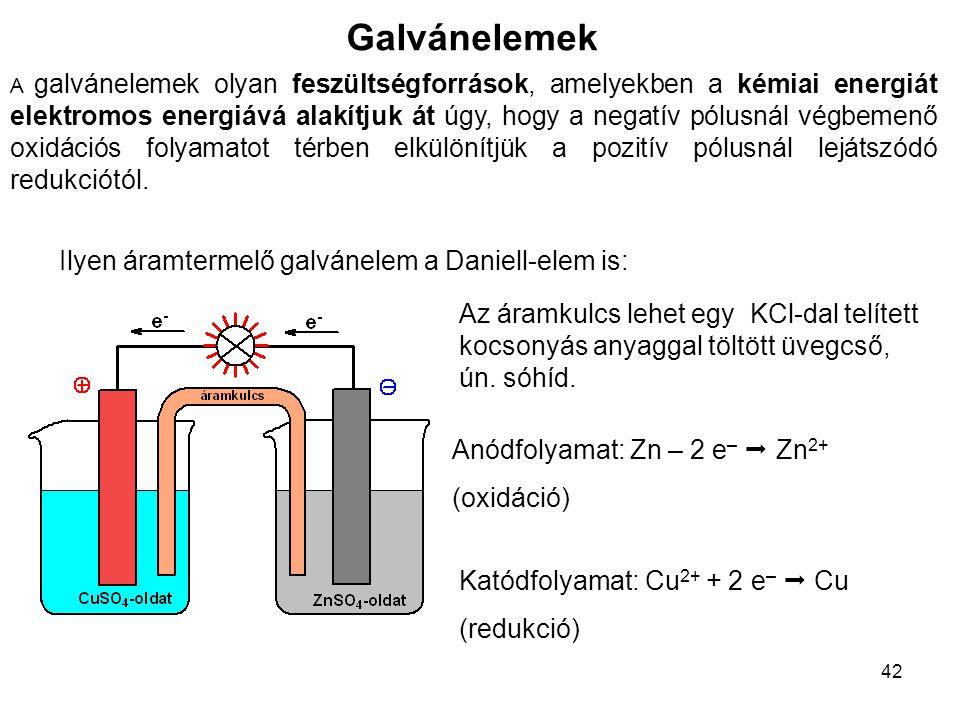42 Galvánelemek A galvánelemek olyan feszültségforrások, amelyekben a kémiai energiát elektromos energiává alakítjuk át úgy, hogy a negatív pólusnál v