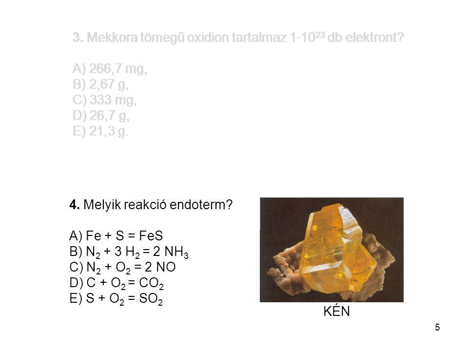 5 33.Az ipari salétromsavgyártás fő lépései: A) N 2 HNO 3 3. Mekkora tömegű oxidion tartalmaz 1·10 23 db elektront? A) 266,7 mg, B) 2,67 g, C) 333 mg,