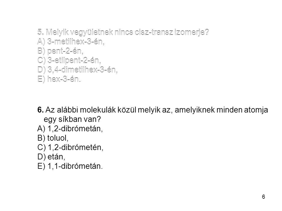 6 33.Az ipari salétromsavgyártás fő lépései: A) N 2 5. Melyik vegyületnek nincs cisz-transz izomerje? A) 3-metilhex-3-én, B) pent-2-én, C) 3-etilpent-