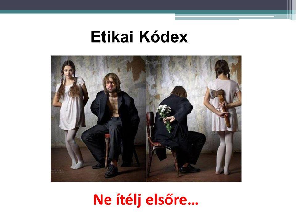 Etikai Kódex Ne ítélj elsőre…