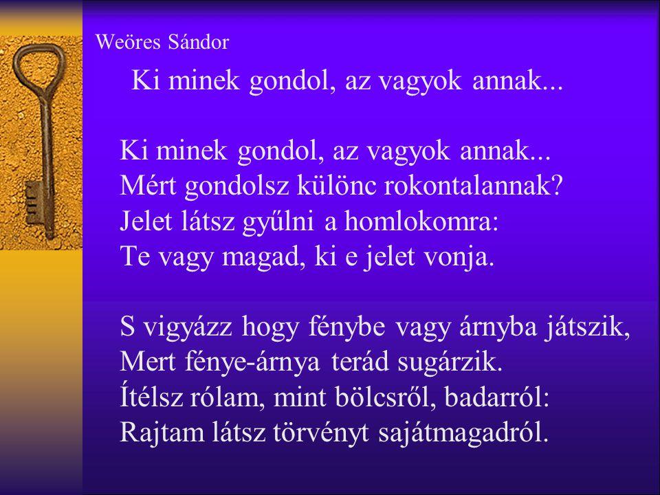 Weöres Sándor Ki minek gondol, az vagyok annak...Ki minek gondol, az vagyok annak...